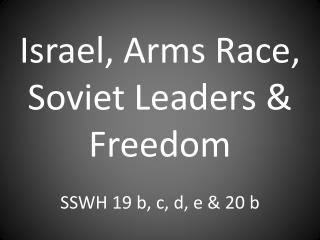 Israel, Arms Race, Soviet Leaders & Freedom SSWH 19 b, c, d, e & 20 b