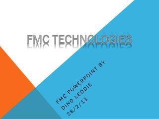 FMC PowerPoint by  Dino Leddie  28/2/13