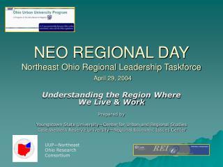 NEO REGIONAL DAY Northeast Ohio Regional Leadership Taskforce April 29, 2004