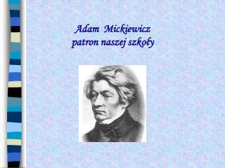 Adam  Mickiewicz patron naszej szkoly