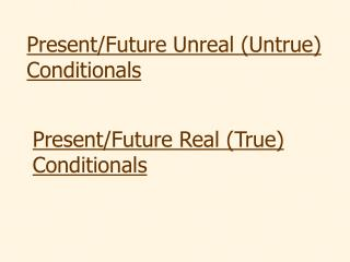 Present/Future Unreal (Untrue) Conditionals