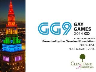 Presented by the Cleveland Foundation OHIO - USA  9-16 AUGUST, 2014