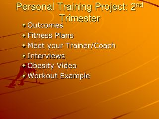 Personal Training Project: 2 nd  Trimester