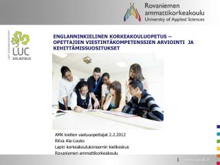 AMK kielten vastuuopettajat 2.2.2012 Ritva Ala-Louko Lapin korkeakoulukonsernin kielikeskus
