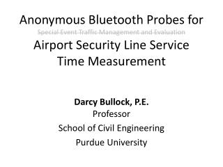 Darcy Bullock, P.E. Professor School of Civil Engineering Purdue University