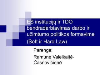 ES institucijų ir TDO bendradarbiavimas darbo ir užimtumo politikos formavime (Soft ir Hard Law)