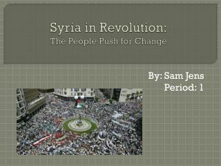 Syria in Revolution: The People Push for Change