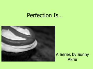 Perfection Is…