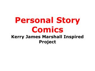 Personal Story Comics Kerry James Marshall Inspired Project