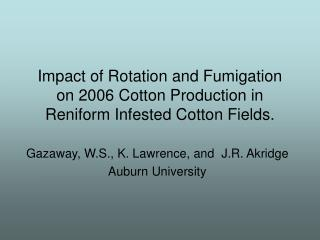 Impact of Rotation and Fumigation on 2006 Cotton Production in Reniform Infested Cotton Fields.
