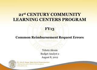 21 st  CENTURY COMMUNITY LEARNING CENTERS PROGRAM FY13 Common Reimbursement Request Errors