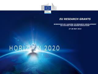 EU RESEARCH GRANTS  WORKSHOP ON 'LEADING IN RESEARCH DEVELOPMENT ACTIVITIES FOR HIGHER EDUCATION'