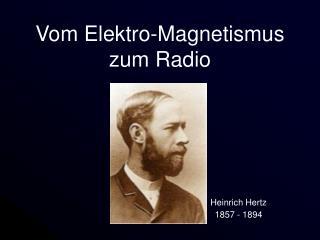 Vom Elektro-Magnetismus zum Radio