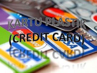 KARTU PLASTIK (CREDIT CARD)