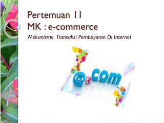Pertemuan  11 MK : e-commerce
