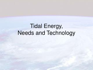 Tidal Energy,  Needs and Technology