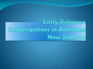 Early Religious Congregations in  Aotearoa  New Zealand