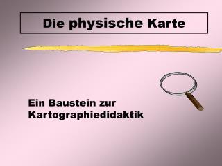Die  physische  Karte