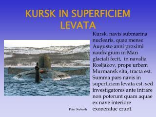 KURSK IN SUPERFICIEM LEVATA