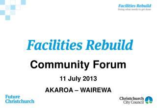 Community Forum  11 July 2013 AKAROA – WAIREWA