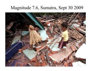 Magnitude 7.6, Sumatra, Sept 30 2009