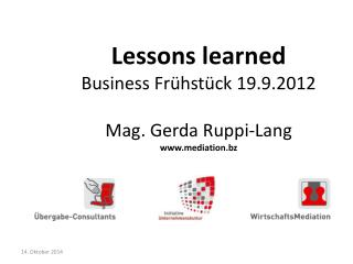 Lessons learned Business Frühstück 19.9.2012  Mag . Gerda  Ruppi-Lang mediation.bz