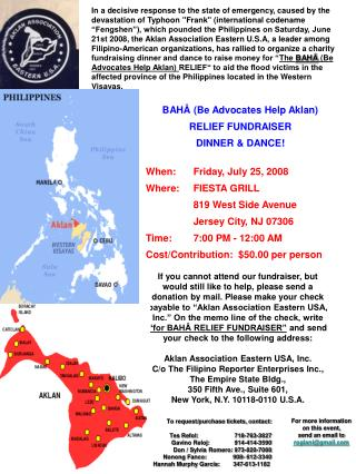 BAHÂ (Be Advocates Help Aklan) RELIEF FUNDRAISER  DINNER & DANCE! When:	Friday, July 25, 2008