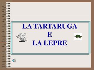 LA TARTARUGA  E  LA LEPRE