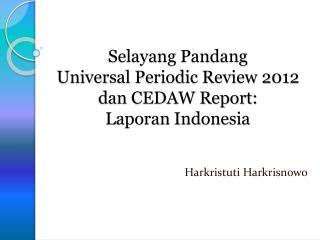 Selayang  Pandang  Universal Periodic Review 2012  dan CEDAW Report: Laporan  Indonesia