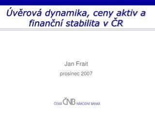 Úvěrová dynamika, ceny aktiv a finanční stabilita v ČR