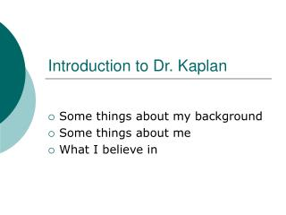 Introduction to Dr. Kaplan
