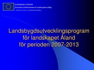 Landsbygdsutvecklingsprogram för landskapet Åland  för perioden 2007-2013