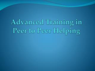Advanced Training in Peer to Peer Helping
