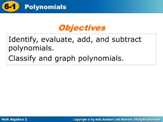 Identify, evaluate, add, and subtract polynomials. Classify and graph polynomials.