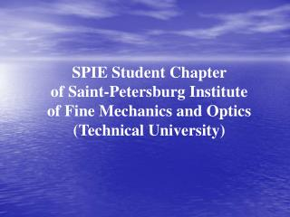 SPIE Student Chapter  of Saint-Petersburg Institute  of Fine Mechanics and Optics