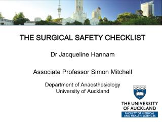 THE SURGICAL SAFETY CHECKLIST Dr Jacqueline Hannam Associate Professor Simon Mitchell