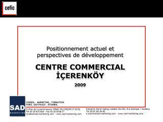Positionnement actuel et perspectives de développement CENTRE COMMERCIAL İÇERENKÖY 2009