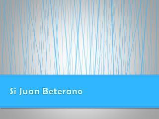 Si Juan  Beterano