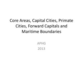 Core Areas, Capital Cities, Primate Cities, Forward Capitals and Maritime Boundaries