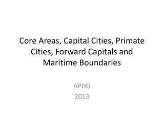 Core Areas, Capital Cities, Primate Cities, Forward Capitals and Maritime Boundaries