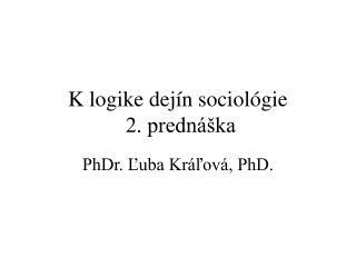 K logike dejín sociológie  2. prednáška
