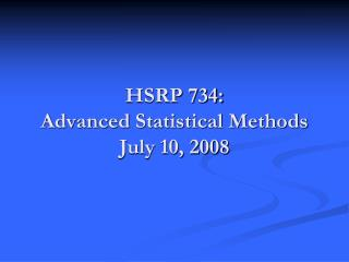 HSRP 734:  Advanced Statistical Methods July 10, 2008