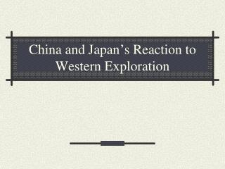 China and Japan's Reaction to Western Exploration