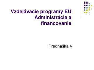 Vzdelávacie programy EÚ Administrácia a financovanie