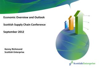 Economic Overview and Outlook Scottish Supply Chain Conference September 2012