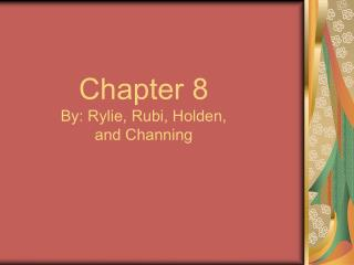 Chapter 8 By: Rylie, Rubi, Holden, and Channing