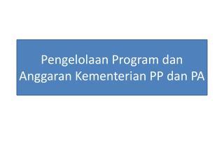 Pengelolaan Program  dan Anggaran Kementerian  PP  dan  PA