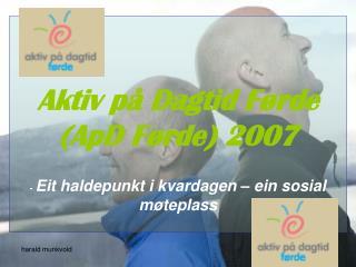 Aktiv på Dagtid Førde  (ApD Førde) 2007 -  Eit haldepunkt i kvardagen – ein sosial møteplass