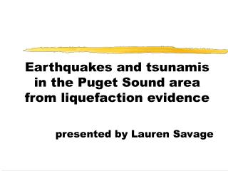 Earthquakes and tsunamis  in the Puget Sound area from liquefaction evidence