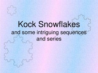 Kock Snowflakes and some intriguing sequences and series